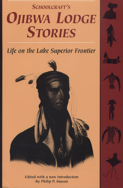 Schoolcraft's Ojibwa lodge stories : life on the Lake Superior frontier