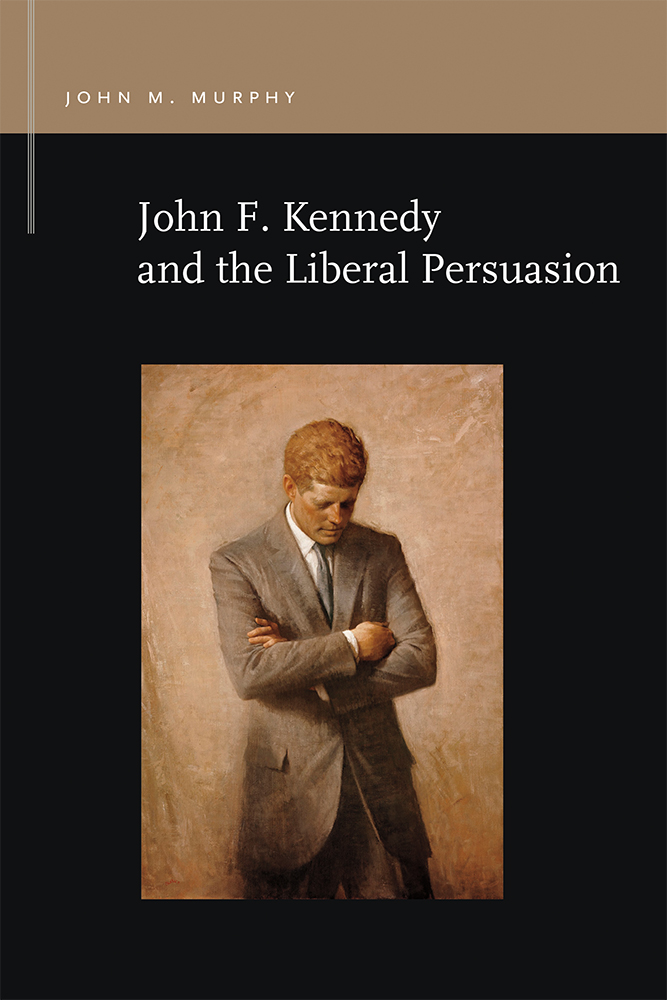 John F. Kennedy and the Liberal Persuasion cover